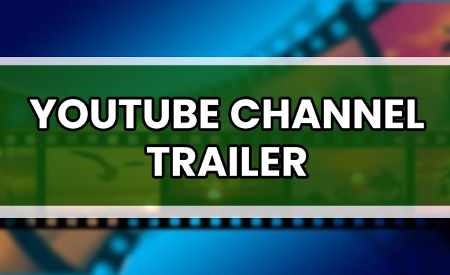 How Important the Youtube Channel Trailer is