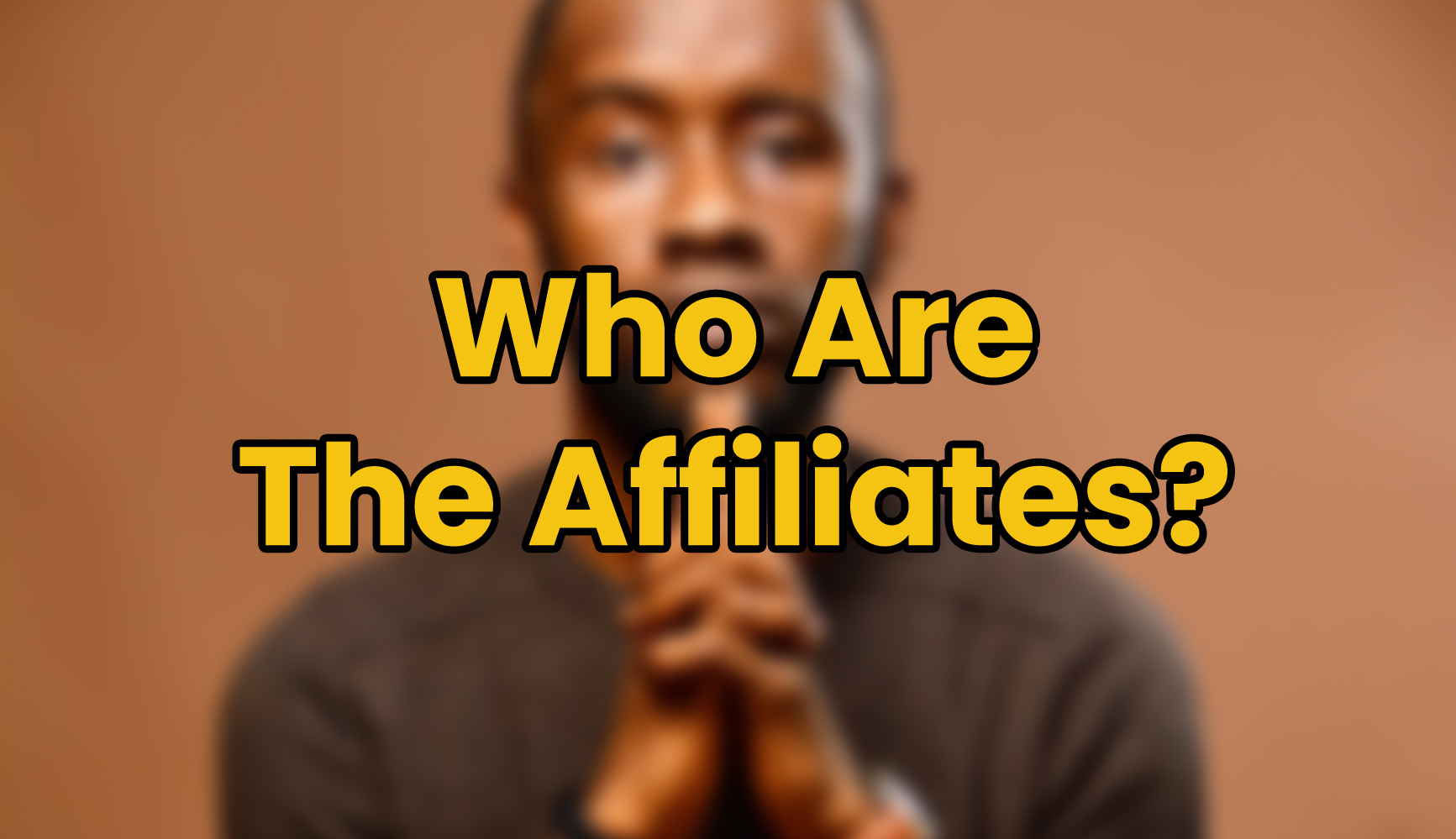 Who Are the Affiliates?