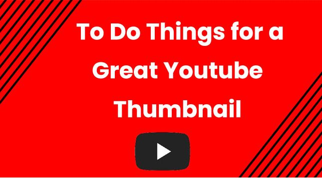 To do things for a Great Youtube Thumbnail